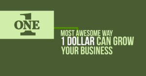 The Most Awesome Way 1 Dollar Can Grow Your Business