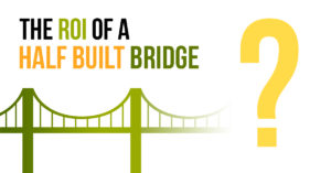 What's the ROI of a Half Built Bridge?